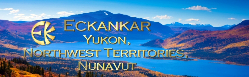 Welcome to ECKANKAR in Yukon, Northwest Territories, and Nunavut Canada